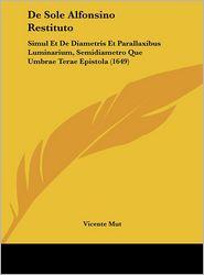 de Sole Alfonsino Restituto: Simul Et de Diametris Et Parallaxibus Luminarium, Semidiametro Que Umbrae Terae Epistola (1649)
