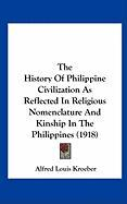 The History of Philippine Civilization as Reflected in Religious Nomenclature and Kinship in the Philippines (1918) - Kroeber, Alfred Louis