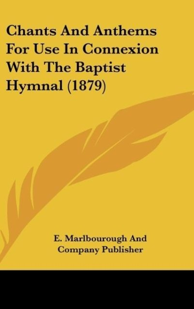 Chants and Anthems for Use in Connexion with the Baptist Hymnal (1879)