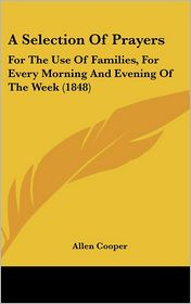 A Selection of Prayers: For the Use of Families, for Every Morning and Evening of the Week (1848)