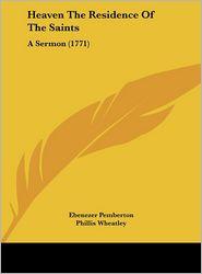 Heaven the Residence of the Saints: A Sermon (1771)