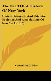 The Need of a History of New York: United Historical and Patriotic Societies and Associations of New York (1915)