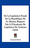 de La Legislation Penale de La Republique de St. Marino: Rapport Fait A L'Academie de Legislation de Toulouse (1878) - Fanti, Innocent