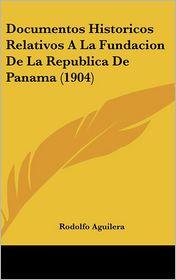 Documentos Historicos Relativos a la Fundacion de La Republica de Panama (1904)