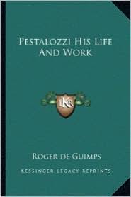 Pestalozzi His Life and Work