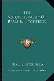 The Autobiography of Beals E. Litchfield
