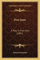 Don Juan Don Juan: A Play in Four Acts (1891) a Play in Four Acts (1891)