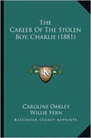 The Career of the Stolen Boy, Charlie (1881) the Career of the Stolen Boy, Charlie (1881)