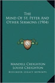 The Mind of St. Peter and Other Sermons (1904) the Mind of St. Peter and Other Sermons (1904)