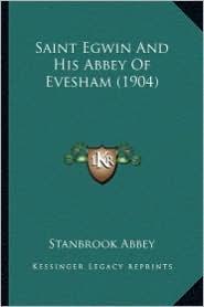 Saint Egwin and His Abbey of Evesham (1904) Saint Egwin and His Abbey of Evesham (1904)