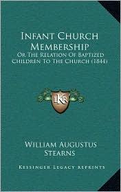 Infant Church Membership: Or the Relation of Baptized Children to the Church (1844)