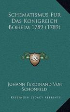 Schematismus Fur Das Konigreich Boheim 1789 (1789) Schematismus Fur Das Konigreich Boheim 1789 (1789)