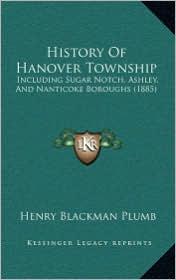 History of Hanover Township History of Hanover Township: Including Sugar Notch, Ashley, and Nanticoke Boroughs (1885)Including Sugar Notch, Ashley, an