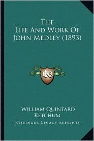 The Life and Work of John Medley (1893)
