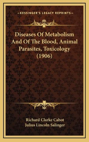 Diseases of Metabolism and of the Blood, Animal Parasites, Toxicology (1906)