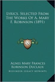 Lyrics, Selected from the Works of A. Mary F. Robinson (1891)