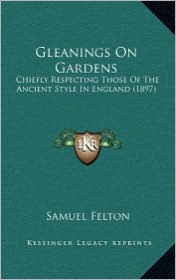 Gleanings on Gardens Gleanings on Gardens: Chiefly Respecting Those of the Ancient Style in England (18chiefly Respecting Those of the Ancient Style i