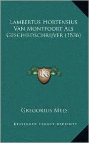 Lambertus Hortensius Van Montfoort ALS Geschiedschrijver (1836)