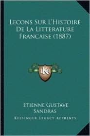 Lecons Sur L'Histoire de La Litterature Francaise (1887)
