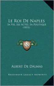 Le Roi de Naples: Sa Vie, Ses Actes, Sa Politique (1851)