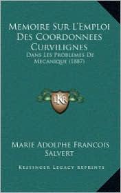 Memoire Sur L'Emploi Des Coordonnees Curvilignes: Dans Les Problemes de Mecanique (1887)