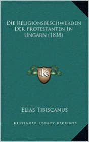 Die Religionsbeschwerden Der Protestanten in Ungarn (1838)