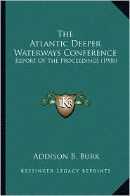 The Atlantic Deeper Waterways Conference: Report of the Proceedings (1908)