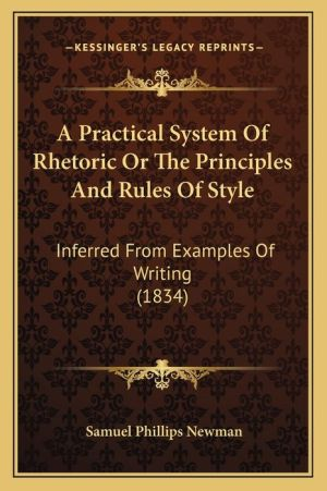 A Practical System of Rhetoric or the Principles and Rules of Style: Inferred from Examples of Writing (1834)