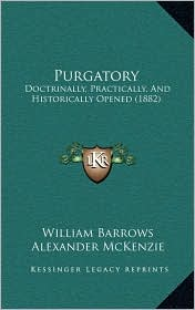 Purgatory: Doctrinally, Practically, and Historically Opened (1882)