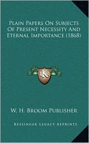 Plain Papers on Subjects of Present Necessity and Eternal Importance (1868)