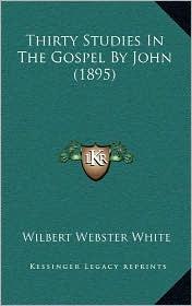 Thirty Studies in the Gospel by John (1895)