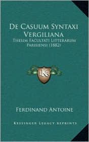 de Casuum Syntaxi Vergiliana: Thesim Facultati Litterarum Parisiensi (1882)