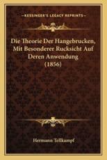 Die Theorie Der Hangebrucken, Mit Besonderer Rucksicht Auf Deren Anwendung (1856)