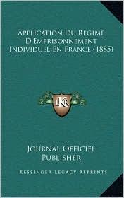 Application Du Regime D'Emprisonnement Individuel En France (1885)