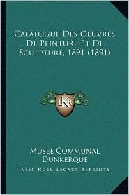 Catalogue Des Oeuvres de Peinture Et de Sculpture, 1891 (1891)