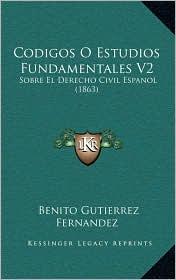 Codigos O Estudios Fundamentales V2: Sobre El Derecho Civil Espanol (1863)