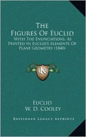 The Figures of Euclid: With the Enunciations, as Printed in Euclid's Elements of Plane Geometry (1840)