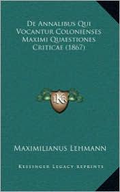de Annalibus Qui Vocantur Colonienses Maximi Quaestiones Criticae (1867)
