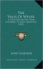 The Vales of Wever: A Loco-Descriptive Poem Inscribed to John Granville (1851)
