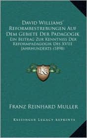 David Williams' Reformbestrebungen Auf Dem Gebiete Der Padagogik: Ein Beitrag Zur Kenntniss Der Reformpadagogik Des XVIII Jahrhunderts (1898)
