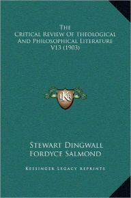 The Critical Review of Theological and Philosophical Literature V13 (1903)