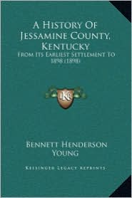 A History of Jessamine County, Kentucky: From Its Earliest Settlement to 1898 (1898)