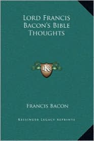 Lord Francis Bacon's Bible Thoughts