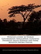 Webster's Guide to World Governments: Bangladesh, Featuring President Zillur Rahman and Prime Minister Sheikh Hasina - Marley, Ben; Dobbie, Robert