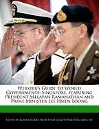 Webster's Guide to World Governments: Singapore, Featuring President Sellapan Ramanathan and Prime Minister Lee Hsien Loong - Marley, Ben; Dobbie, Robert
