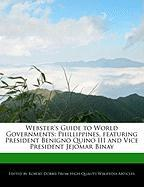 Webster's Guide to World Governments: Phillippines, Featuring President Benigno Quino III and Vice President Jejomar Binay - Marley, Ben; Dobbie, Robert