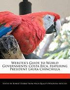 Webster's Guide to World Governments: Costa Rica, Featuring President Laura Chinchilla - Marley, Ben; Dobbie, Robert