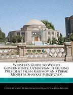 Webster's Guide to World Governments: Uzbekistan, Featuring President Islam Karimov and Prime Minister Shavkat Mirziyoyev - Marley, Ben; Dobbie, Robert