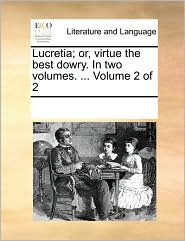 Lucretia; Or, Virtue the Best Dowry. in Two Volumes. ... Volume 2 of 2