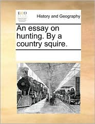 An Essay on Hunting. by a Country Squire.